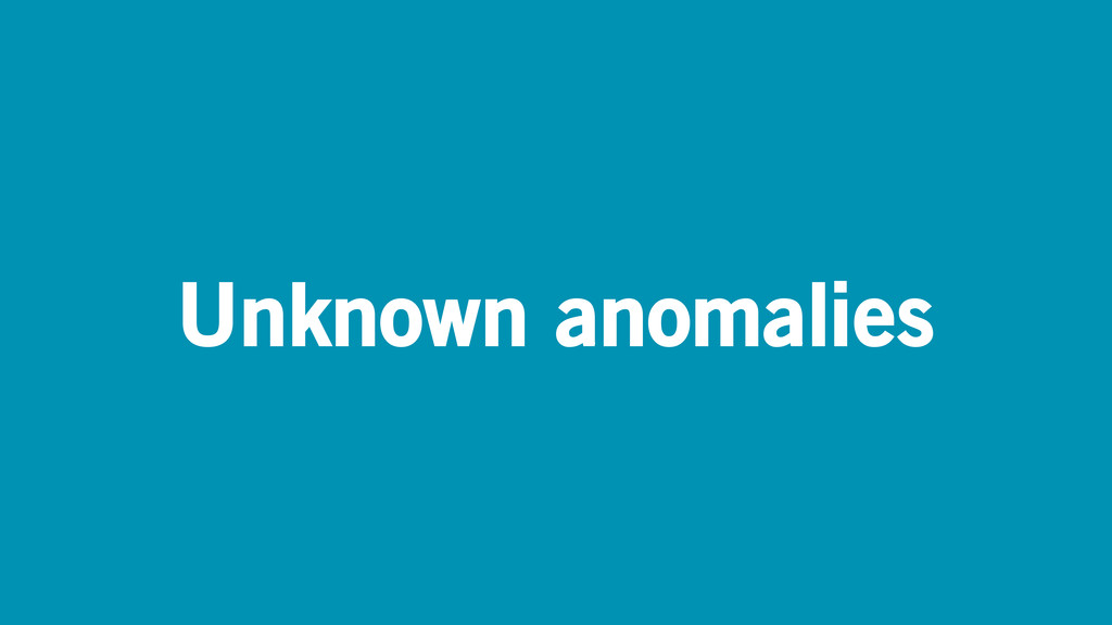 Unknown anomalies