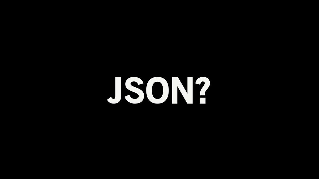 JSON?