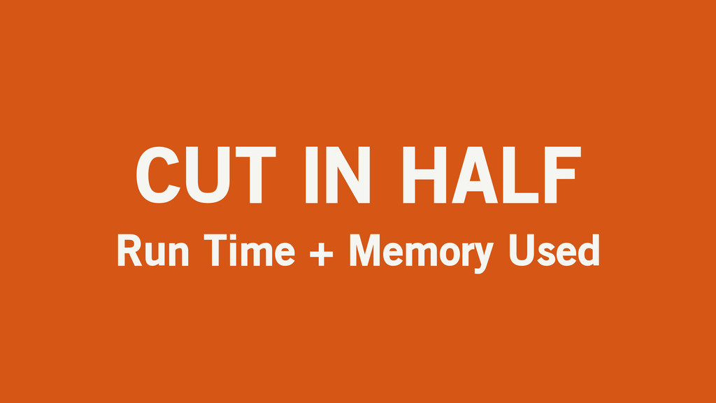CUT IN HALF Run Time + Memory Used