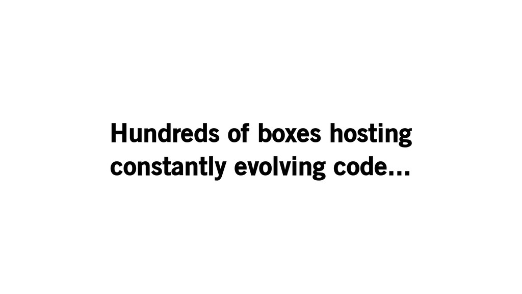Hundreds of boxes hosting constantly evolving c...