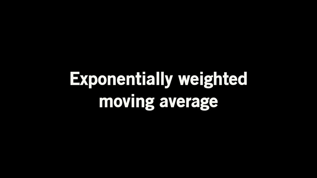 Exponentially weighted moving average