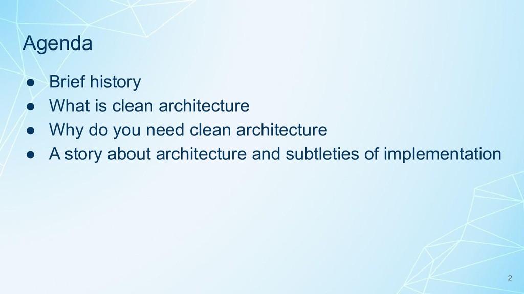 Agenda ● Brief history ● What is clean architec...