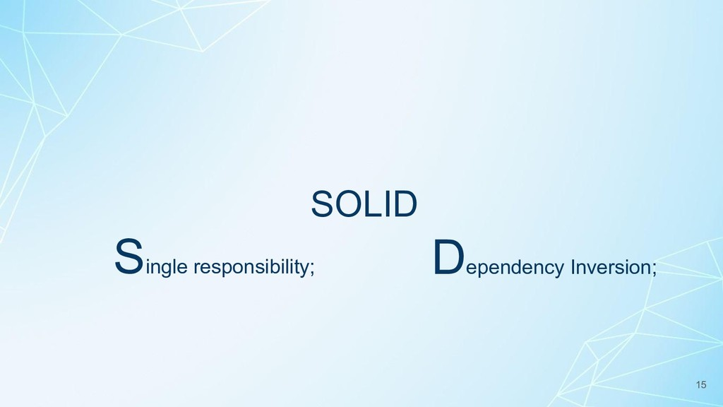 SOLID 15 Single responsibility; Dependency Inve...