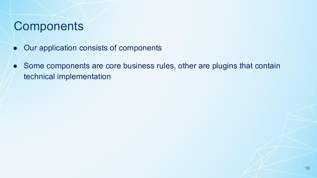 Components ● Our application consists of compon...