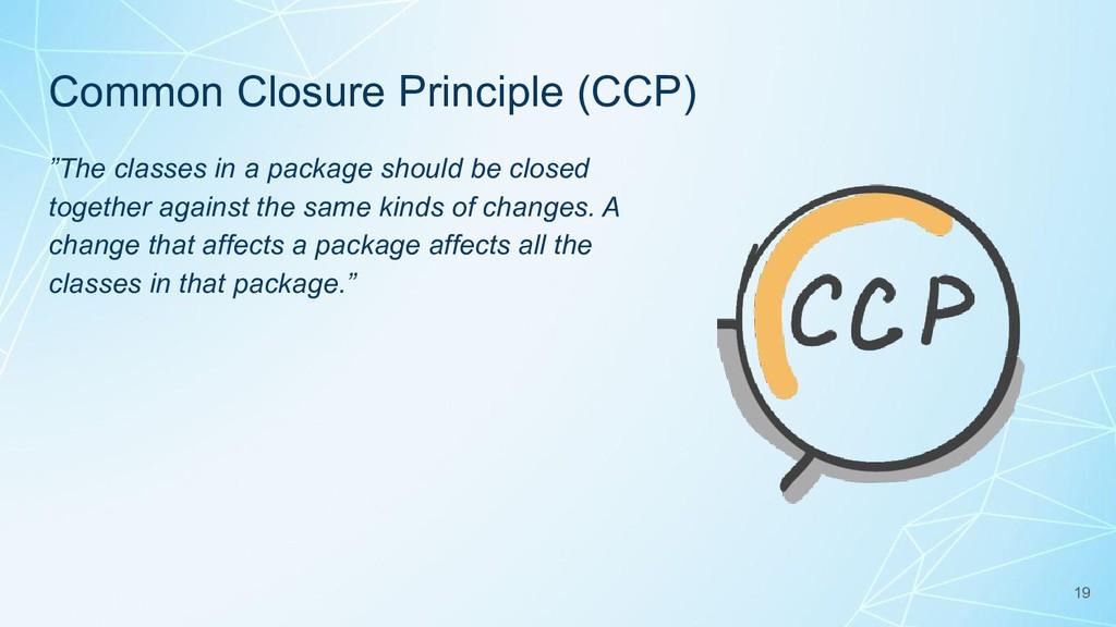 """Common Closure Principle (CCP) """"The classes in ..."""