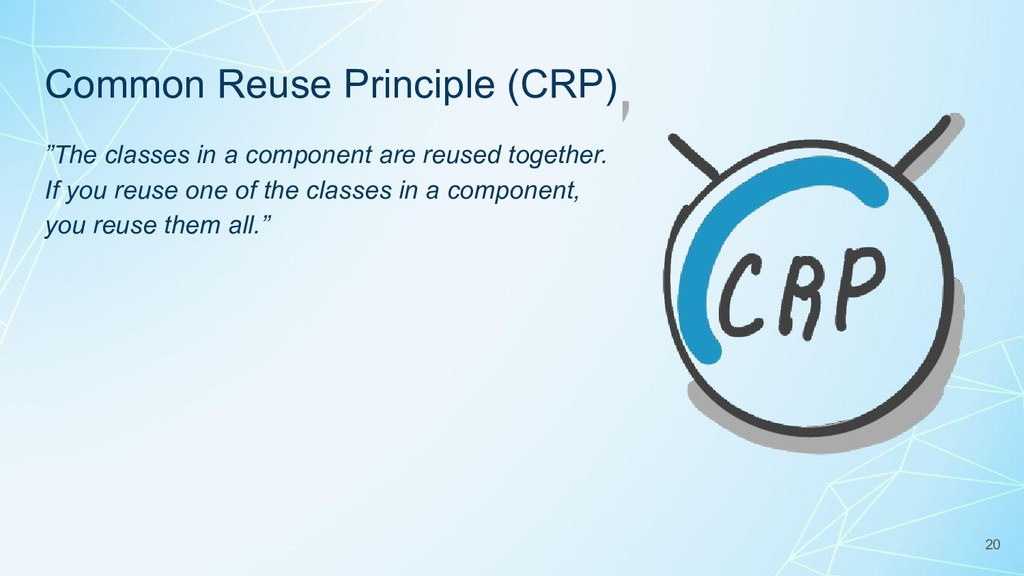 """Common Reuse Principle (CRP) """"The classes in a ..."""