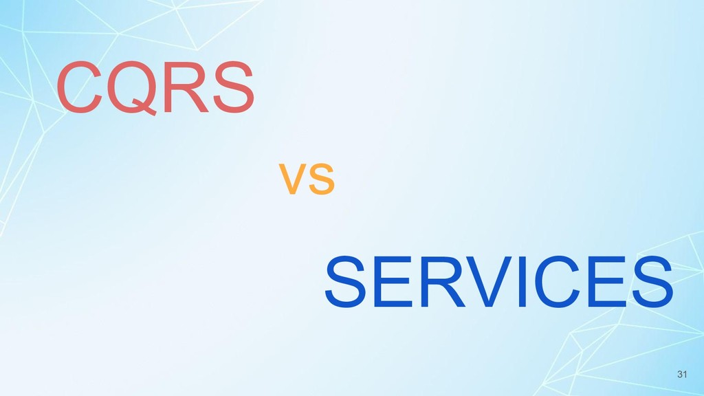 CQRS vs SERVICES 31