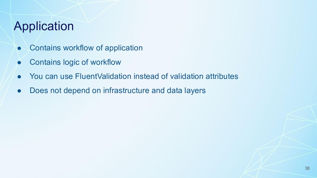 Application ● Contains workflow of application ...