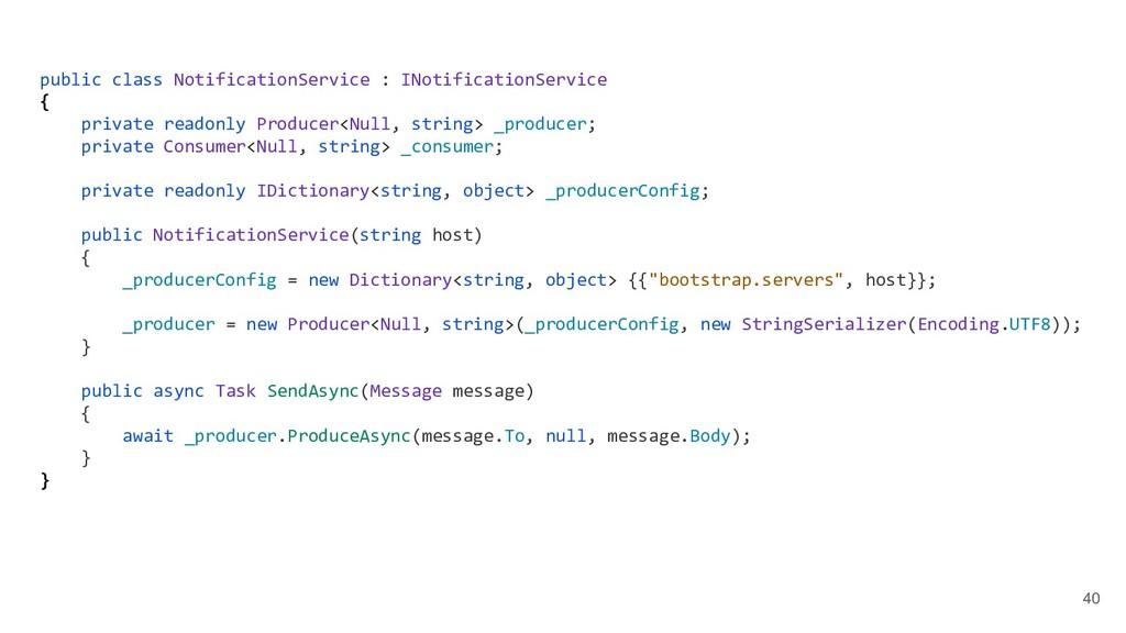 40 public class NotificationService : INotifica...
