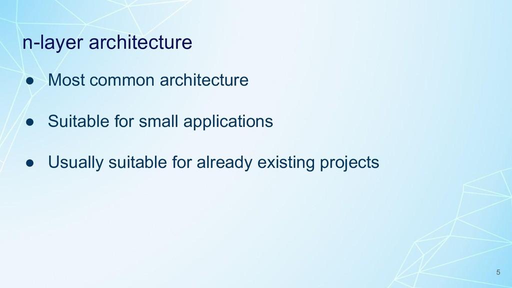 n-layer architecture ● Most common architecture...