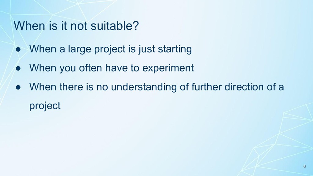 When is it not suitable? ● When a large project...