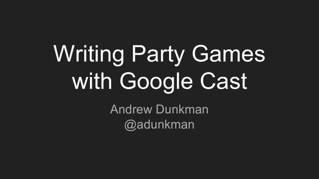 Writing Party Games with Google Cast Andrew Dun...