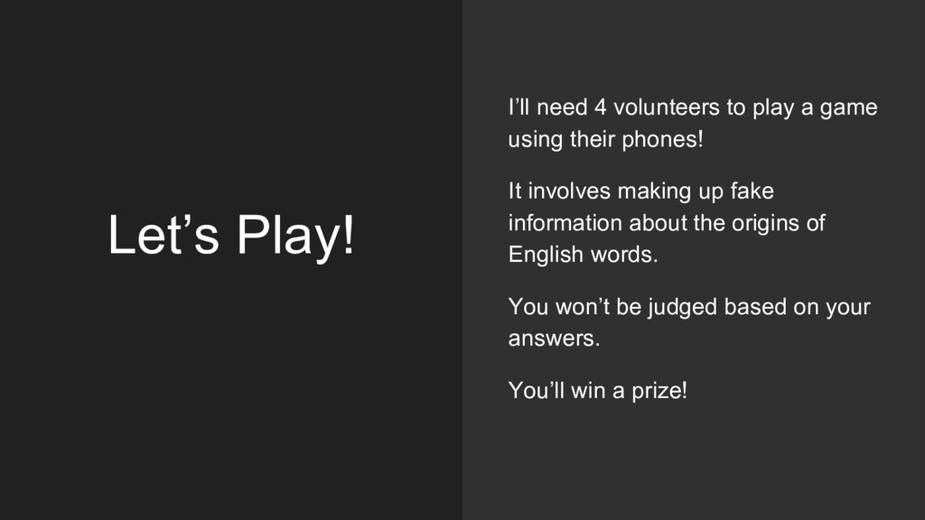 Let's Play! I'll need 4 volunteers to play a ga...