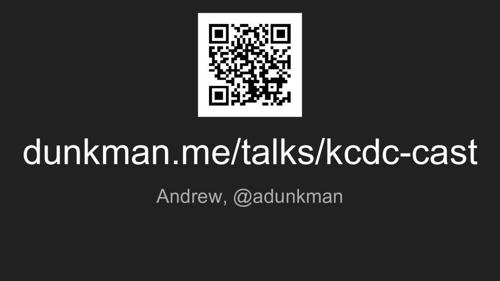 dunkman.me/talks/kcdc-cast Andrew, @adunkman