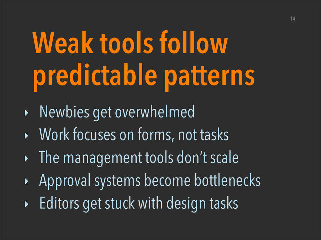 Weak tools follow predictable patterns ‣ Newbie...