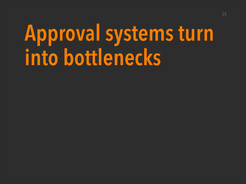 Approval systems turn into bottlenecks 25