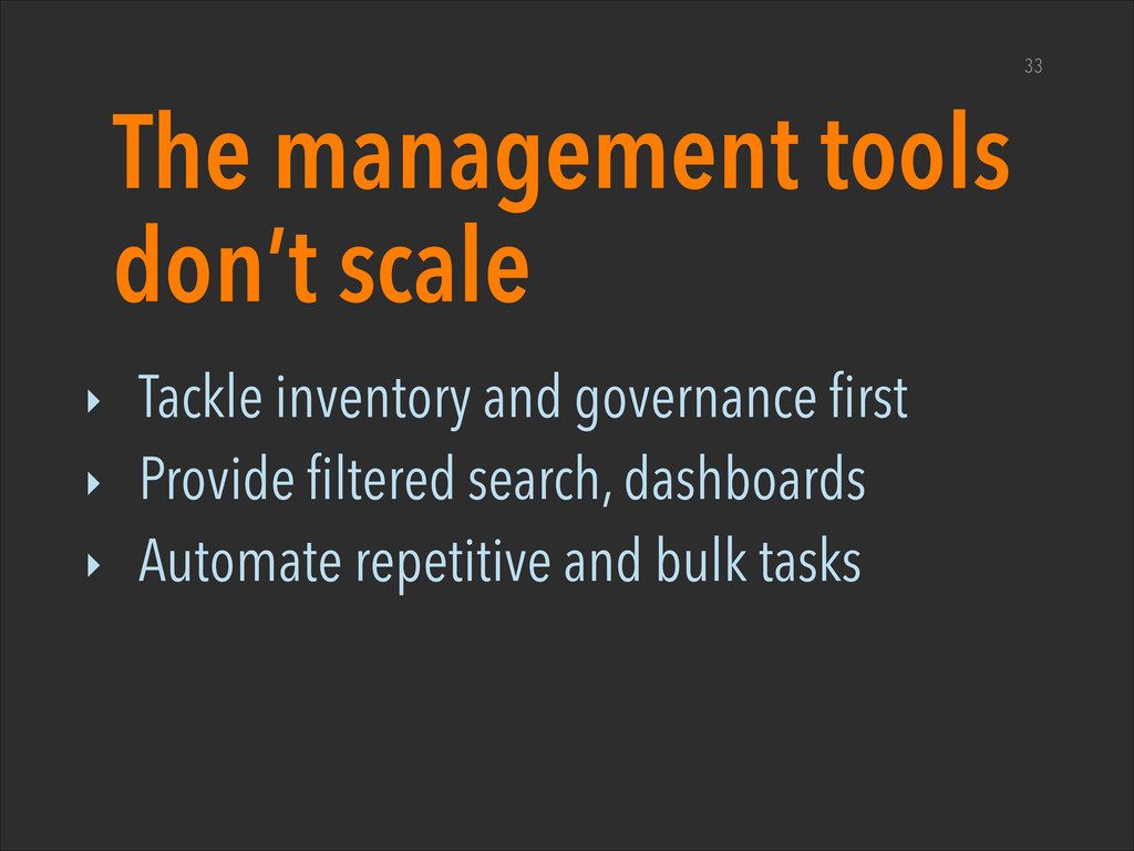 The management tools don't scale ‣ Tackle inven...
