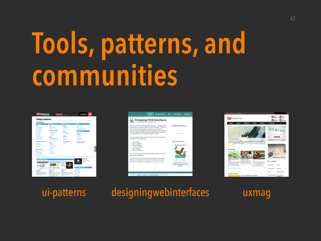 Tools, patterns, and communities 43 ui-patterns...