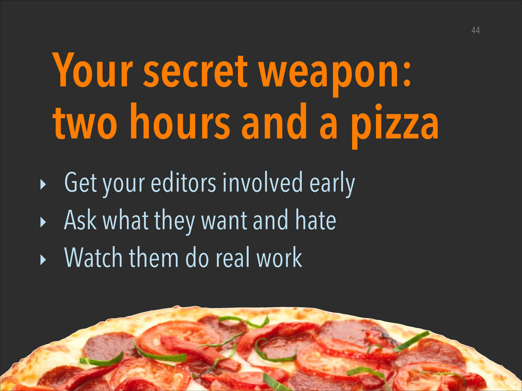 Your secret weapon: two hours and a pizza ‣ Get...