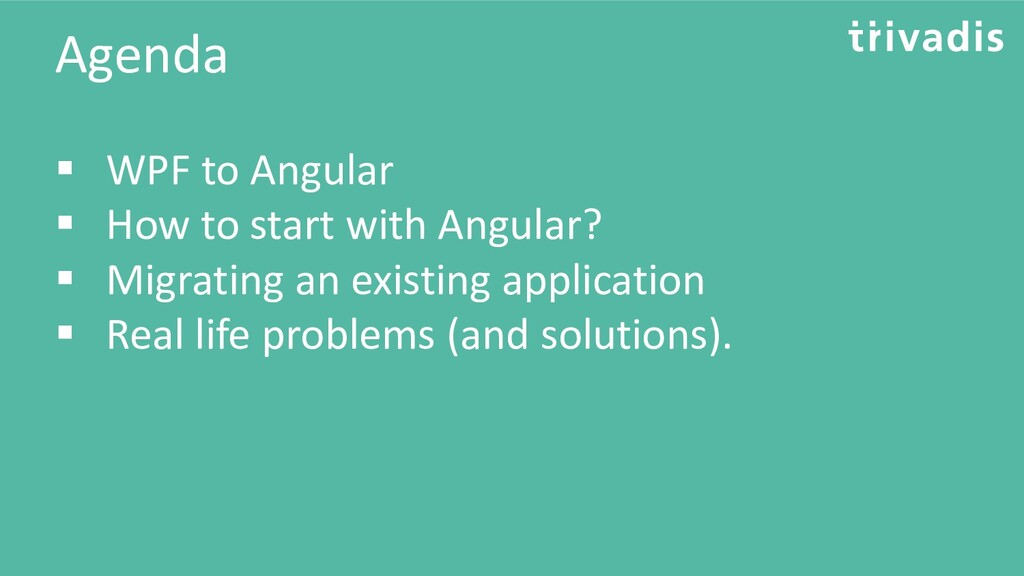Agenda ▪ WPF to Angular ▪ How to start with Ang...