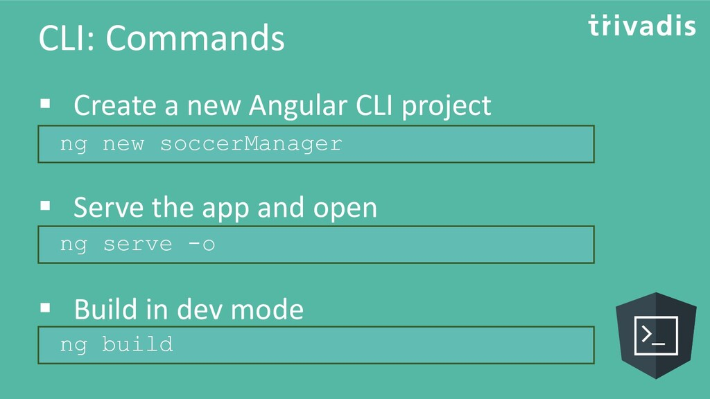 CLI: Commands ▪ Create a new Angular CLI projec...