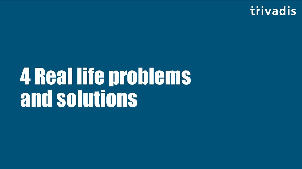 4 Real life problems and solutions