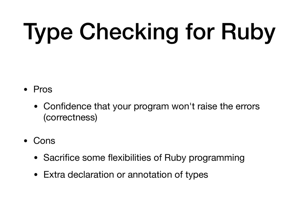 Type Checking for Ruby • Pros  • Confidence that...