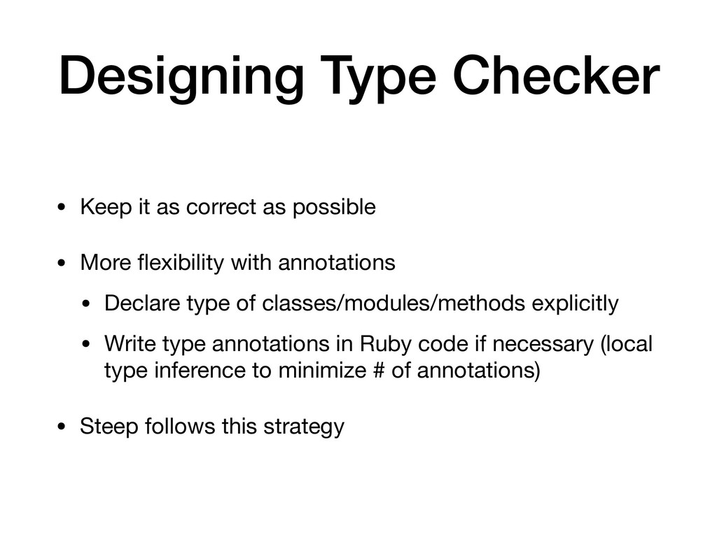 Designing Type Checker • Keep it as correct as ...