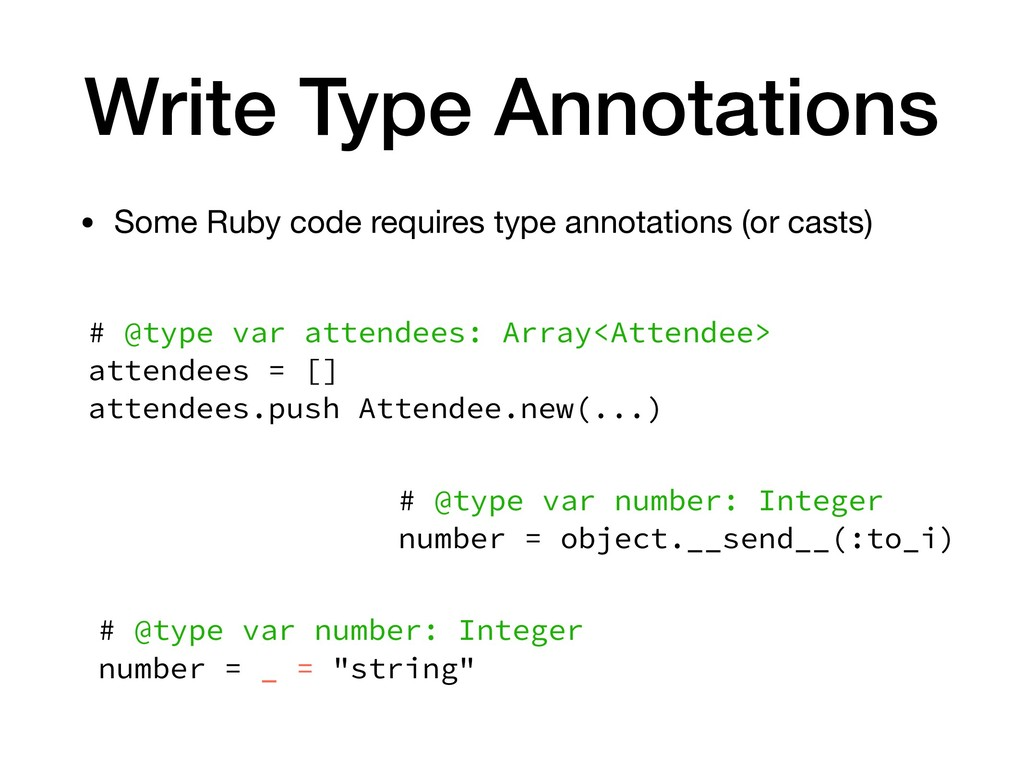 Write Type Annotations • Some Ruby code require...