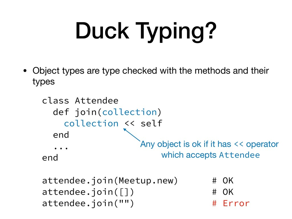 Duck Typing? • Object types are type checked wi...