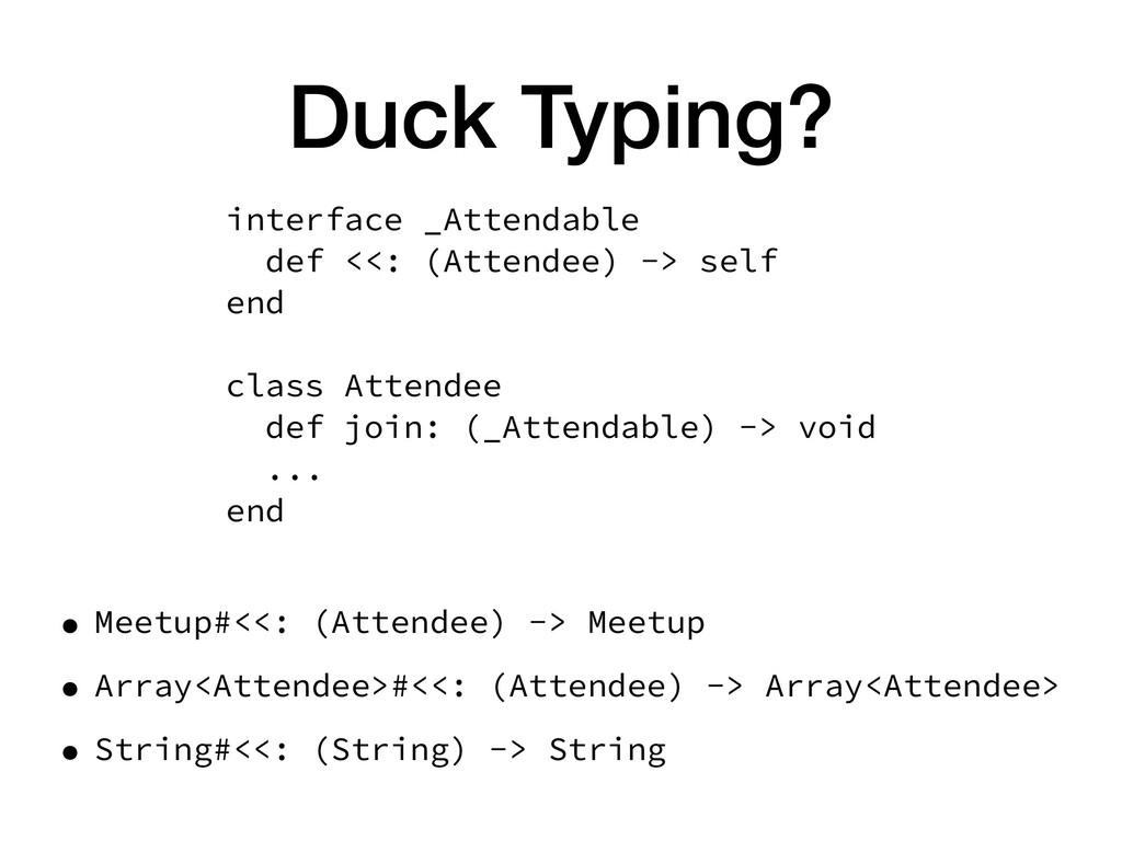 Duck Typing? • Meetup#<<: (Attendee) -> Meetup ...