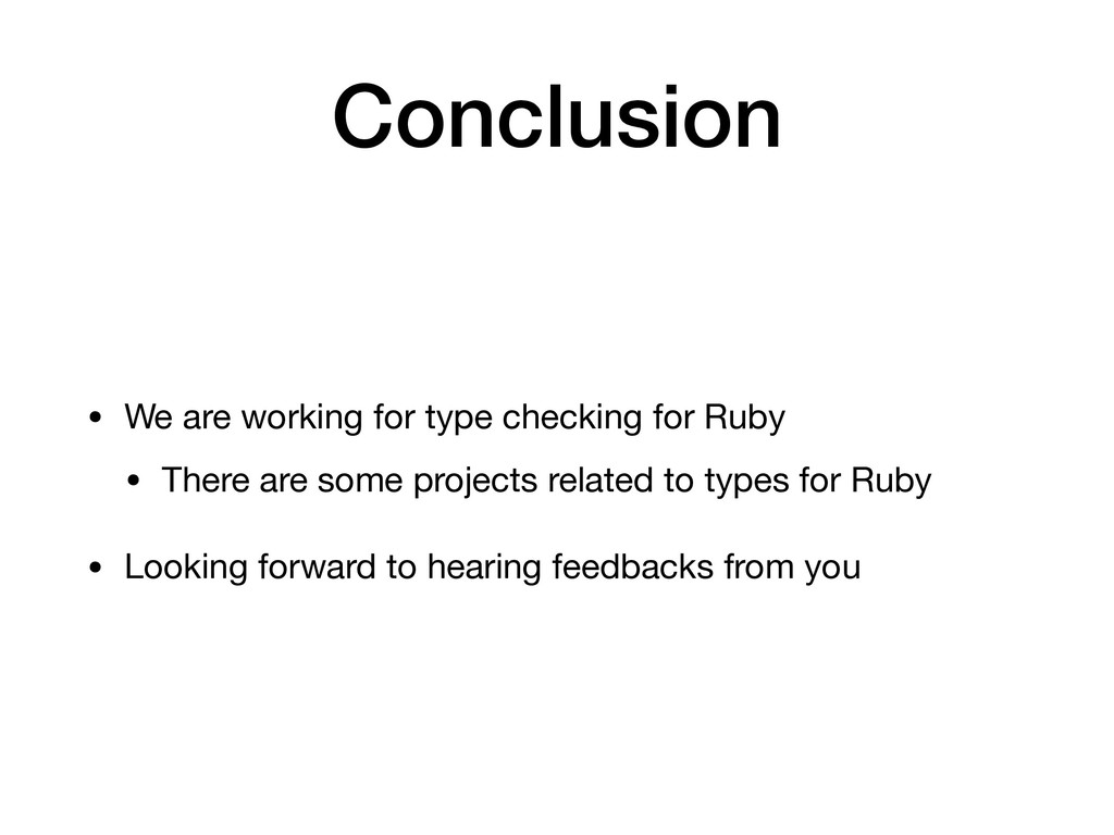 Conclusion • We are working for type checking f...
