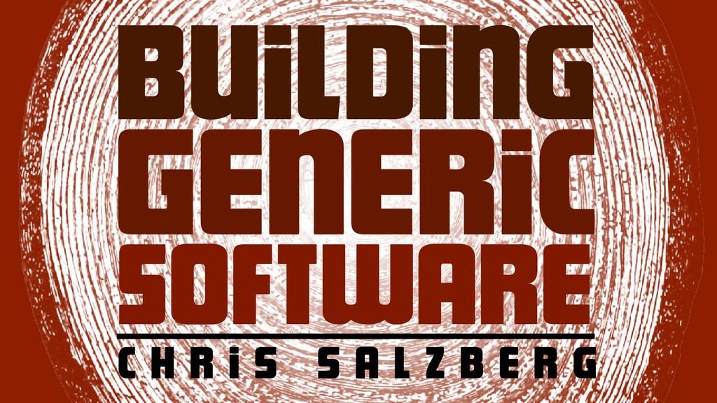 Building Generic Software c h r i s s a L z b e...