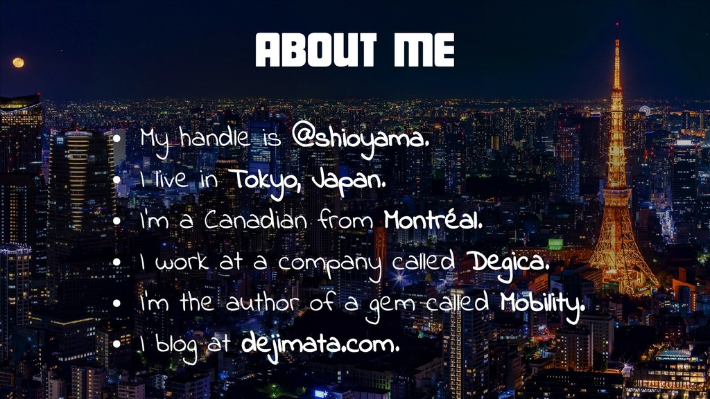 About Me ● My handle is @shioyama. ● I live in ...