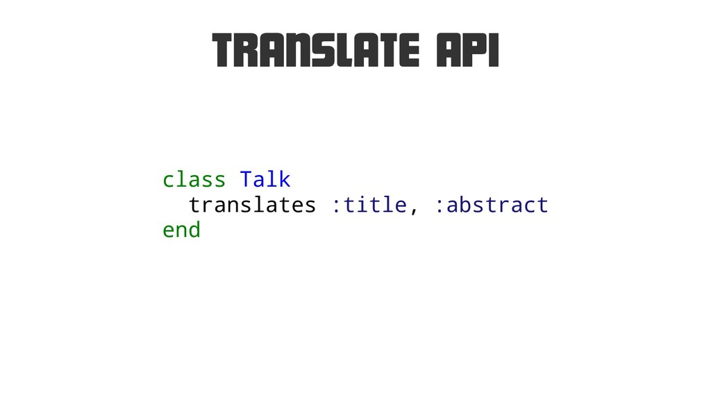 Translate API class Talk translates :title, :ab...