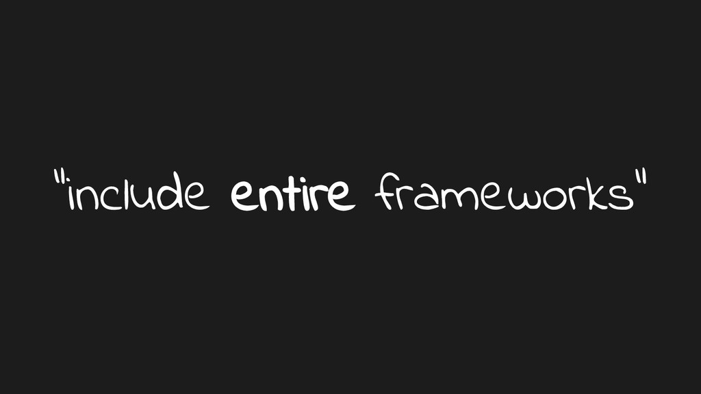 """include entire frameworks"""
