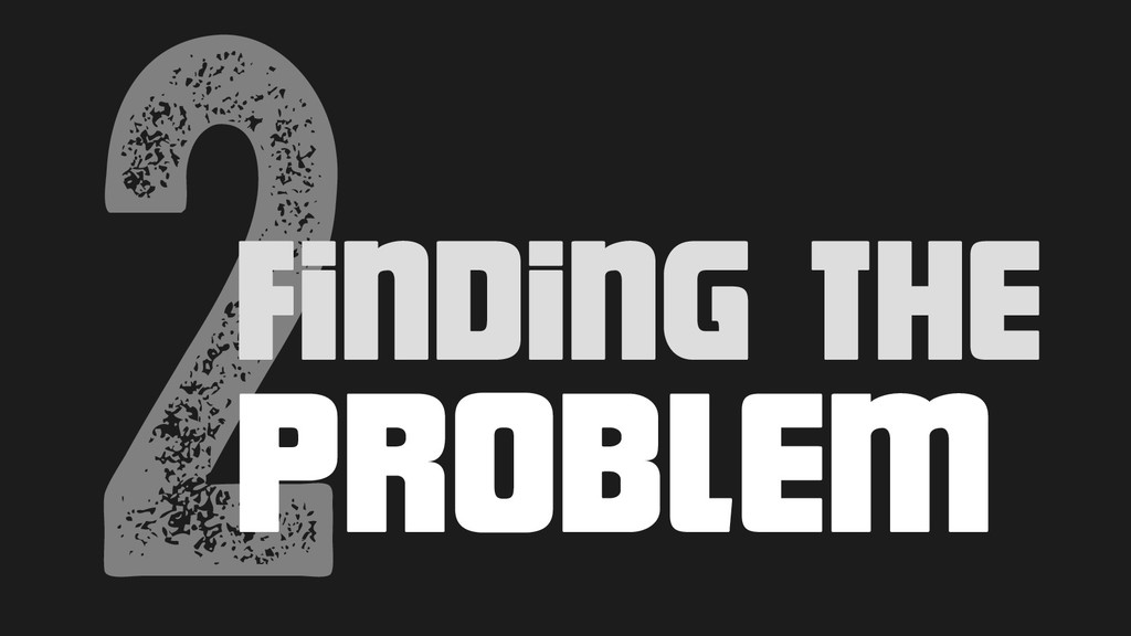 2Finding the problem