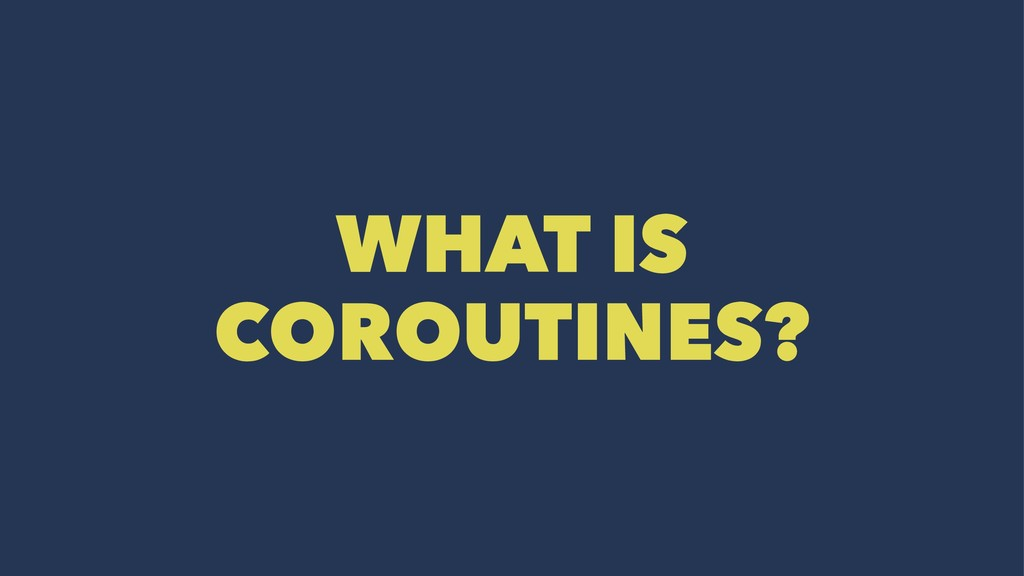 WHAT IS COROUTINES?