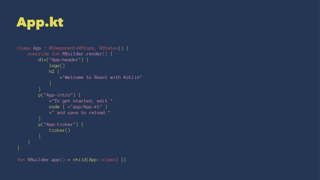 App.kt class App : RComponent<RProps, RState>()...