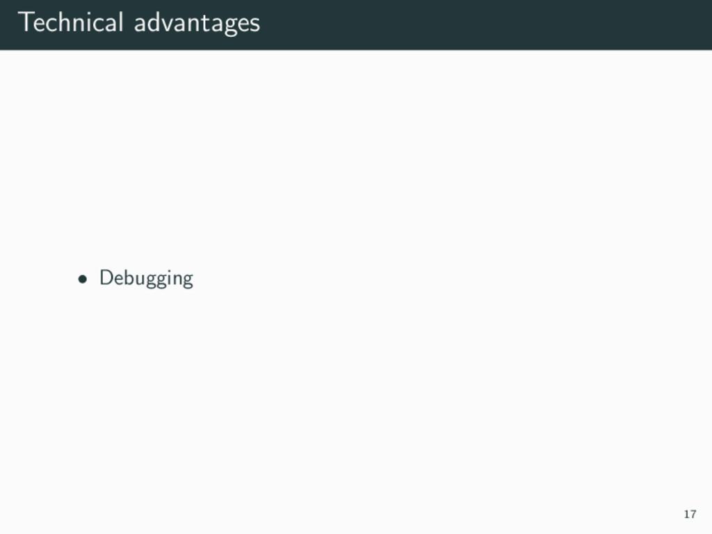 Technical advantages • Debugging 17
