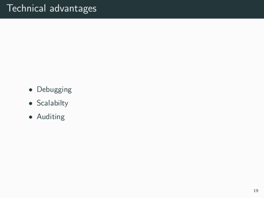 Technical advantages • Debugging • Scalabilty •...