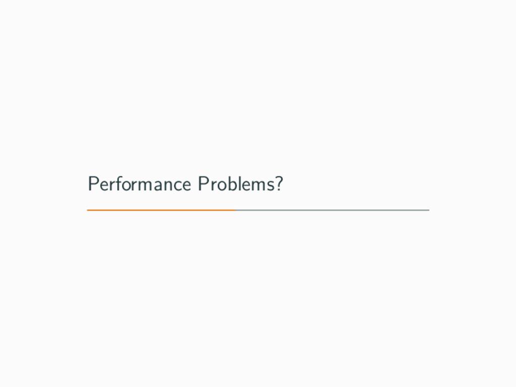 Performance Problems?