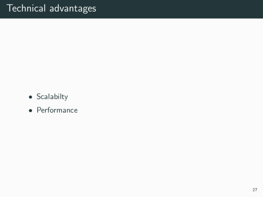 Technical advantages • Scalabilty • Performance...