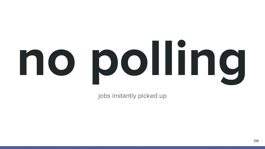 no polling 139 jobs instantly picked up