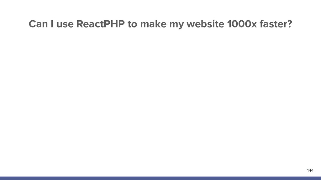 144 Can I use ReactPHP to make my website 1000x...