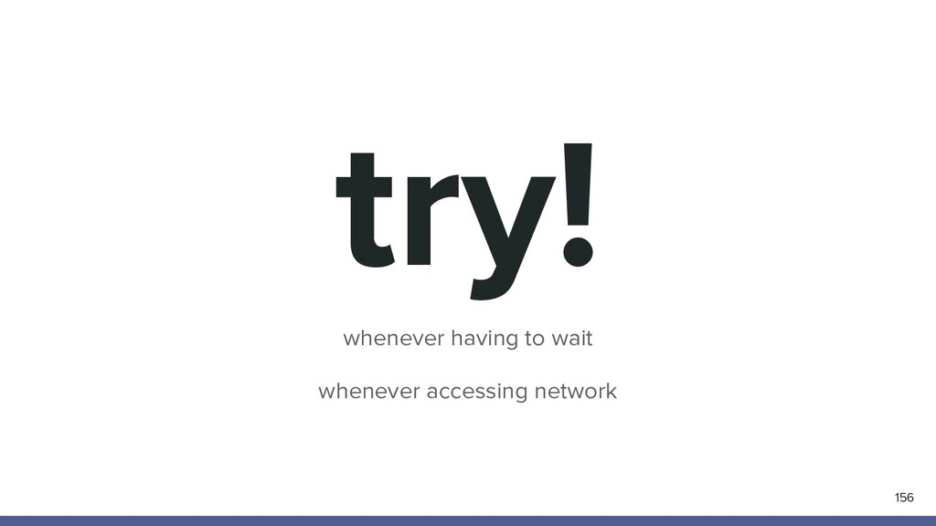 try! whenever having to wait whenever accessing...