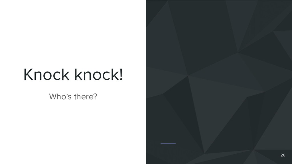 Knock knock! Who's there? 28