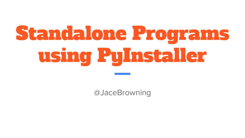 Standalone Programs using PyInstaller @JaceBrow...