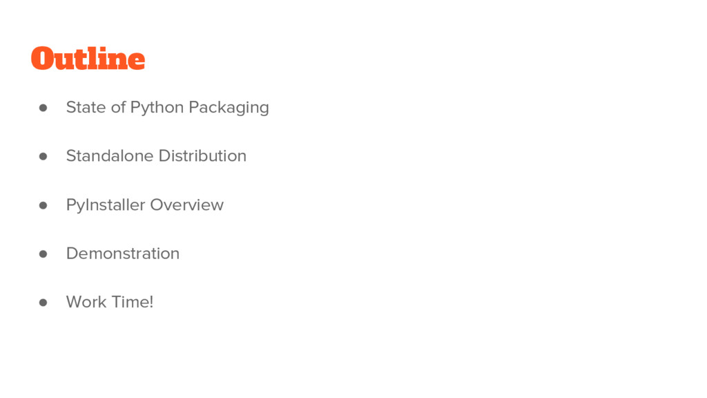 Outline ● State of Python Packaging ● Standalon...