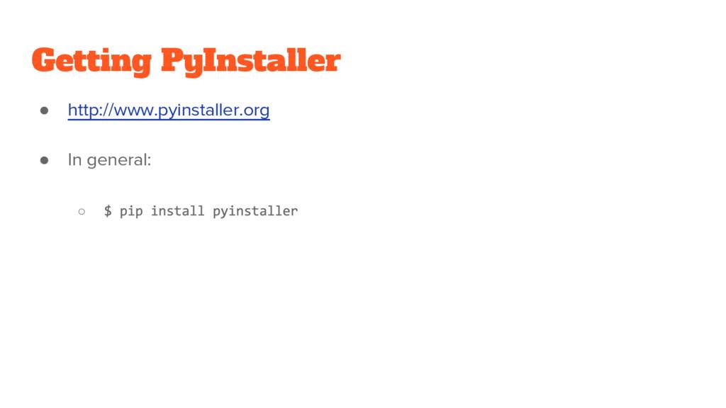 Getting PyInstaller ● http://www.pyinstaller.or...